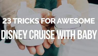 23 Tricks for an Awesome Disney Cruise with Baby