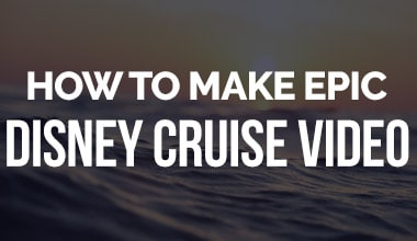 How to Make Epic Disney Cruise Travel Video