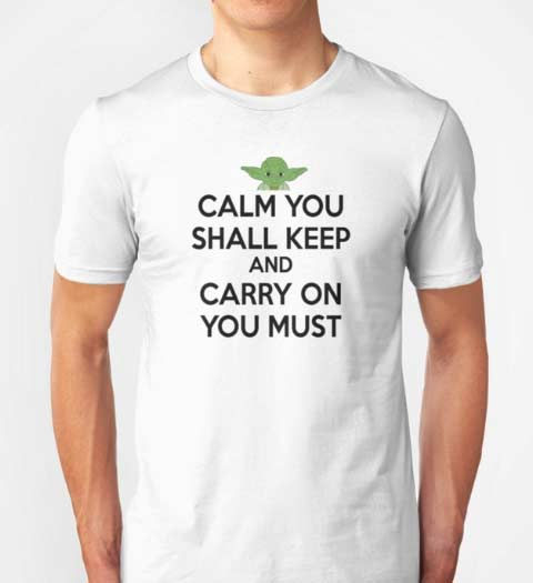 Calm You Must Keep Yoda! Funny Star Wars T-Shirt